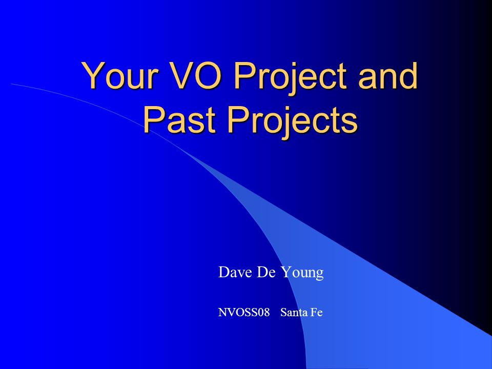 Your VO Project and Past Projects Dave De Young NVOSS08 Santa Fe