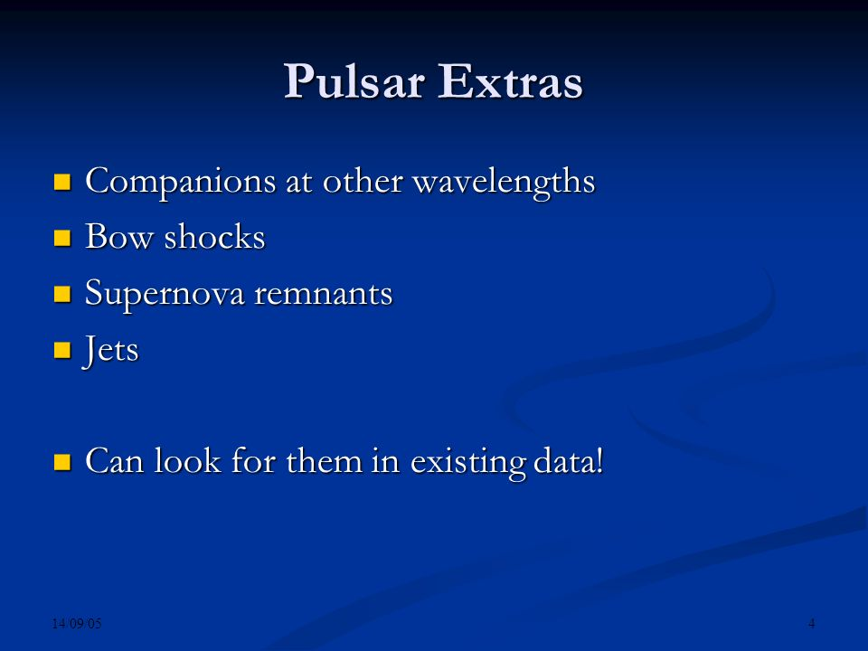 14/09/05 4 Pulsar Extras Companions at other wavelengths Companions at other wavelengths Bow shocks Bow shocks Supernova remnants Supernova remnants J