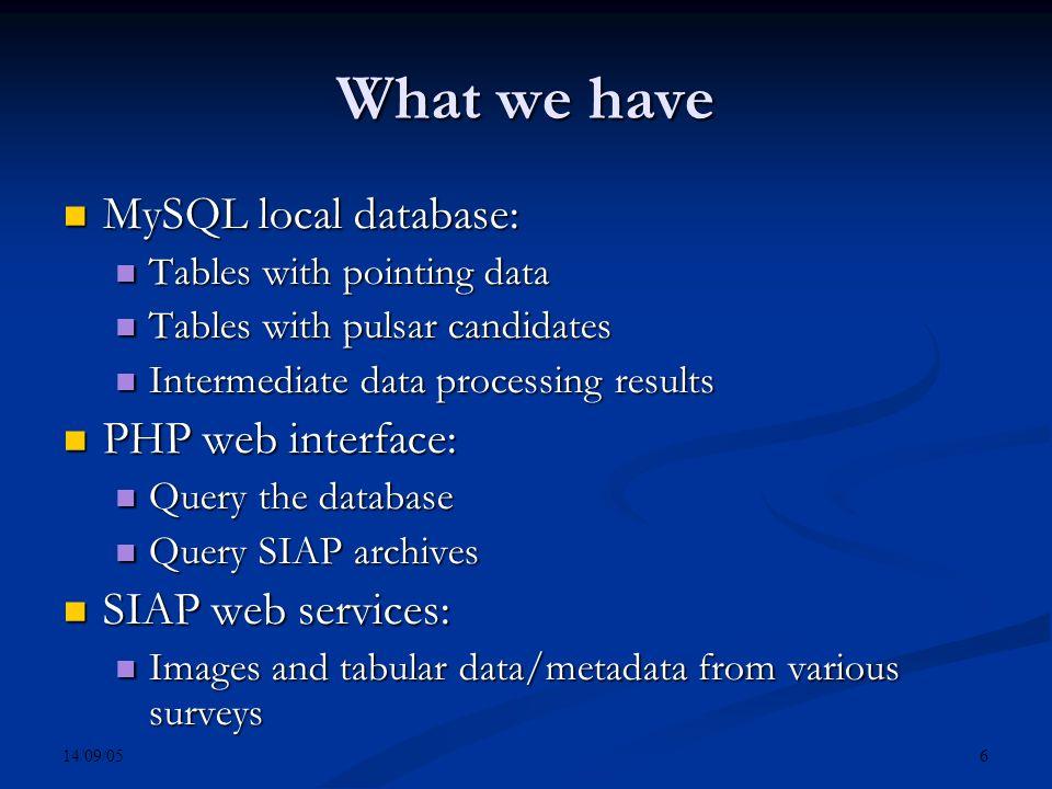 14/09/05 6 What we have MySQL local database: MySQL local database: Tables with pointing data Tables with pointing data Tables with pulsar candidates