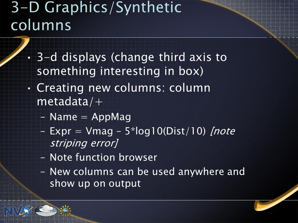 3-D Graphics/Synthetic columns 3-d displays (change third axis to something interesting in box) Creating new columns: column metadata/+ –Name = AppMag