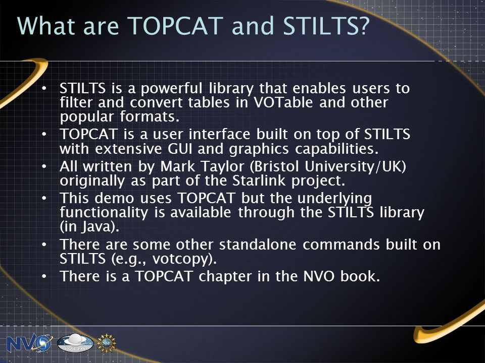 Starting TOPCAT In the standard distribution as command topcat Note capabilities to download data from various VO and other data sources.