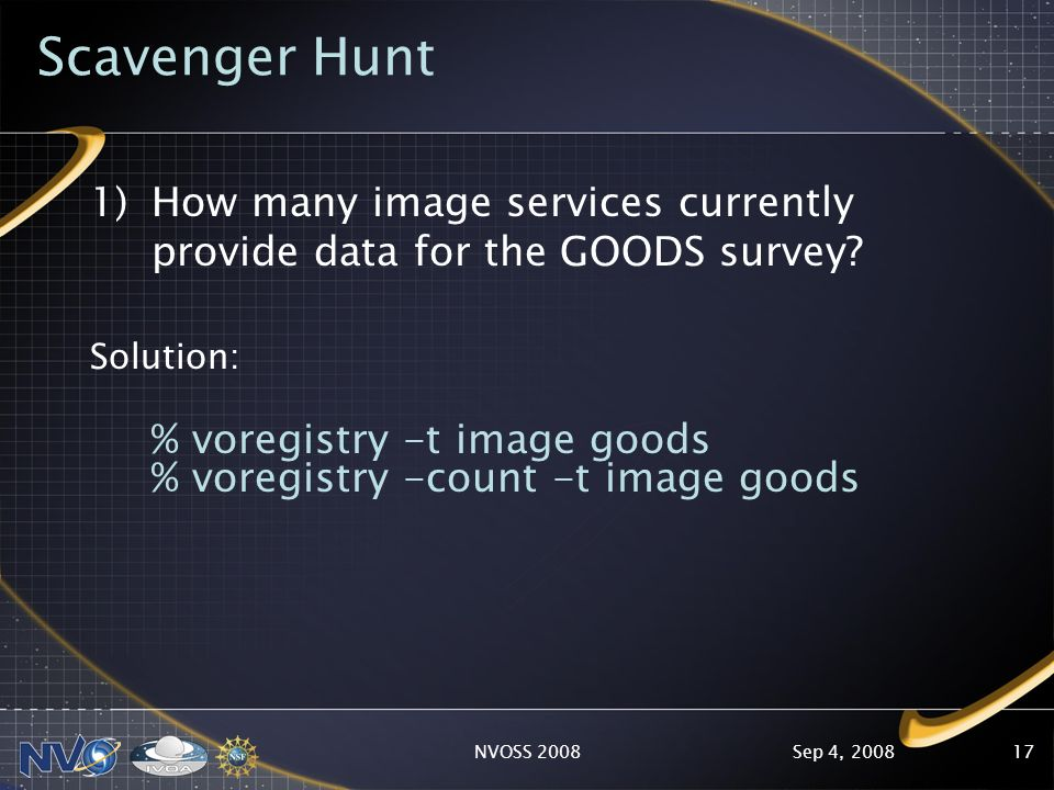 Sep 4, 2008NVOSS 200817 Scavenger Hunt 1)How many image services currently provide data for the GOODS survey.