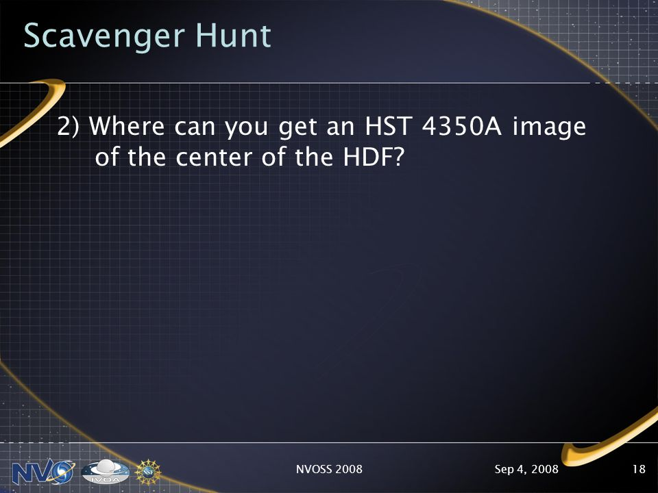 Sep 4, 2008NVOSS 200818 Scavenger Hunt 2) Where can you get an HST 4350A image of the center of the HDF?