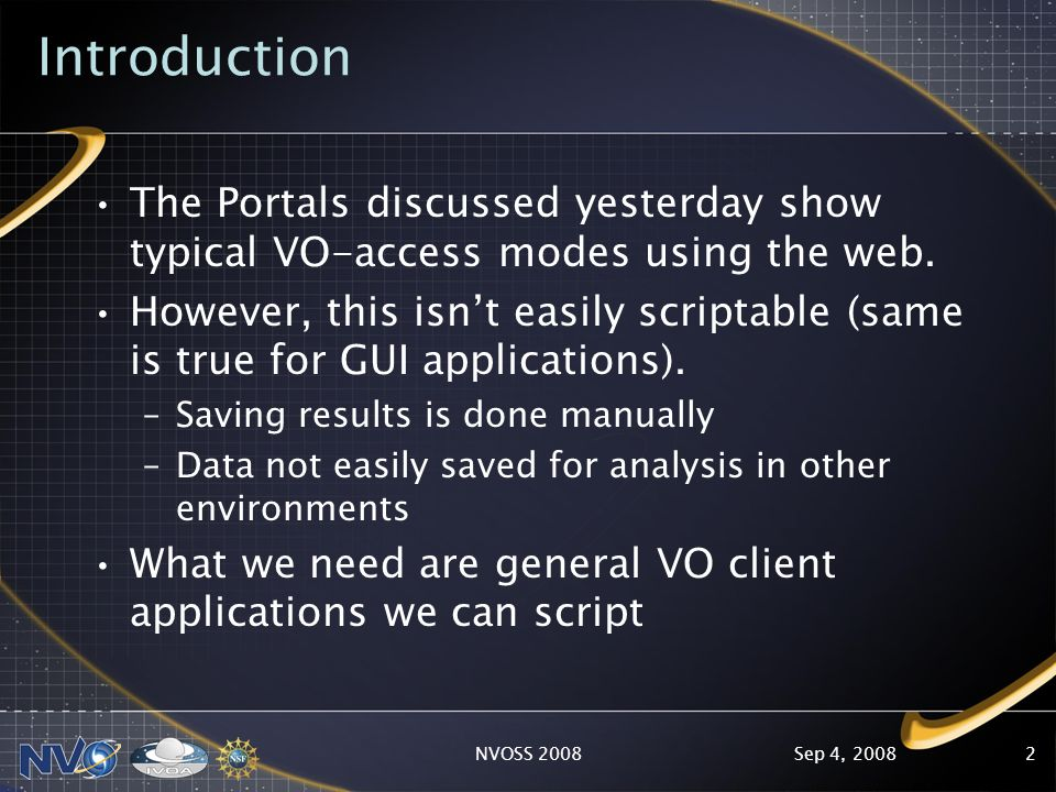 Sep 4, 2008NVOSS 20082 Introduction The Portals discussed yesterday show typical VO-access modes using the web.