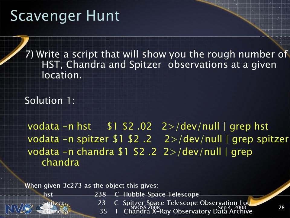 Sep 4, 2008NVOSS 200828 Scavenger Hunt 7) Write a script that will show you the rough number of HST, Chandra and Spitzer observations at a given location.