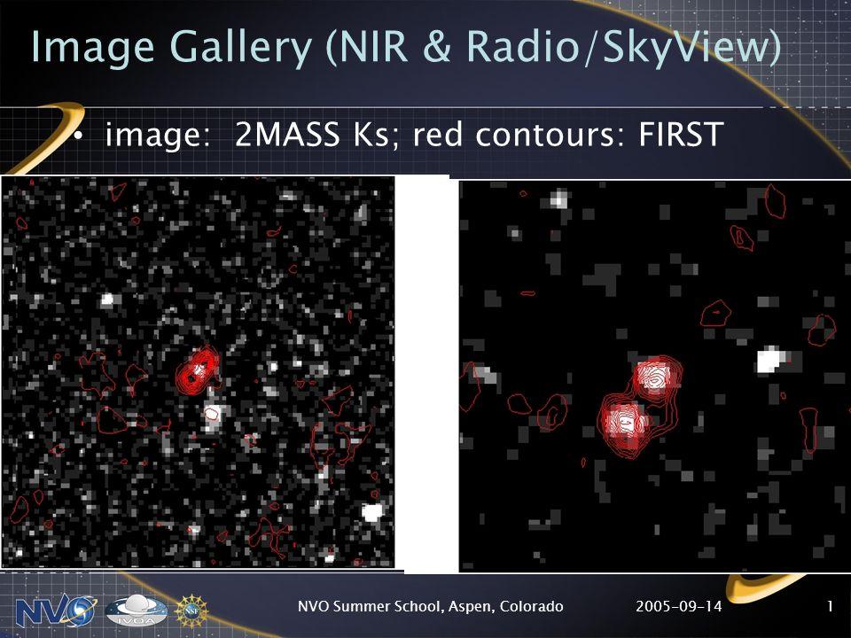2005-09-14NVO Summer School, Aspen, Colorado1 Image Gallery (NIR & Radio/SkyView) image: 2MASS Ks; red contours: FIRST
