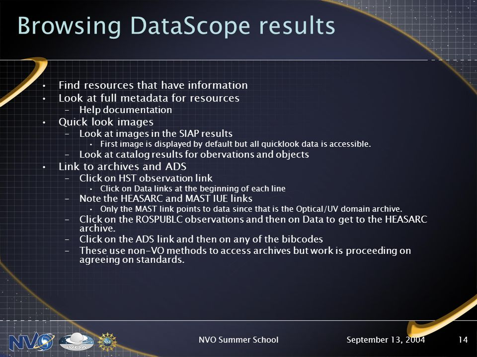 September 13, 2004NVO Summer School14 Browsing DataScope results Find resources that have information Look at full metadata for resources –Help docume