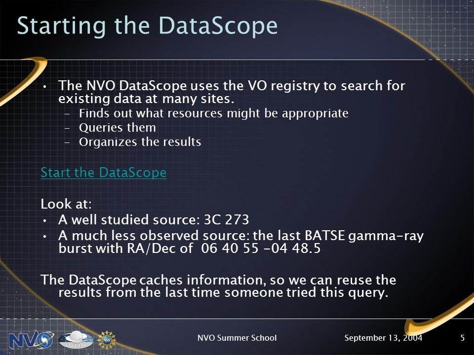 September 13, 2004NVO Summer School5 Starting the DataScope The NVO DataScope uses the VO registry to search for existing data at many sites.