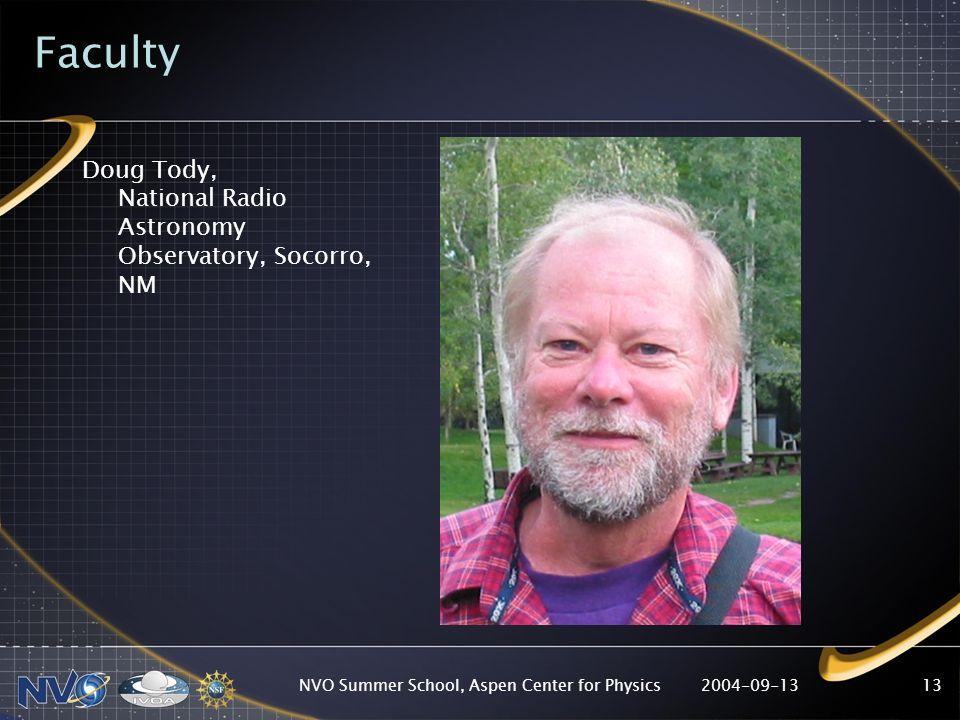 2004-09-13NVO Summer School, Aspen Center for Physics13 Faculty Doug Tody, National Radio Astronomy Observatory, Socorro, NM