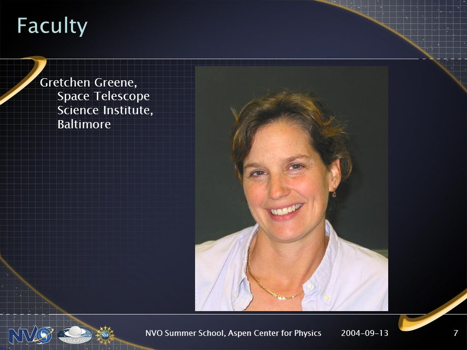 2004-09-13NVO Summer School, Aspen Center for Physics7 Faculty Gretchen Greene, Space Telescope Science Institute, Baltimore