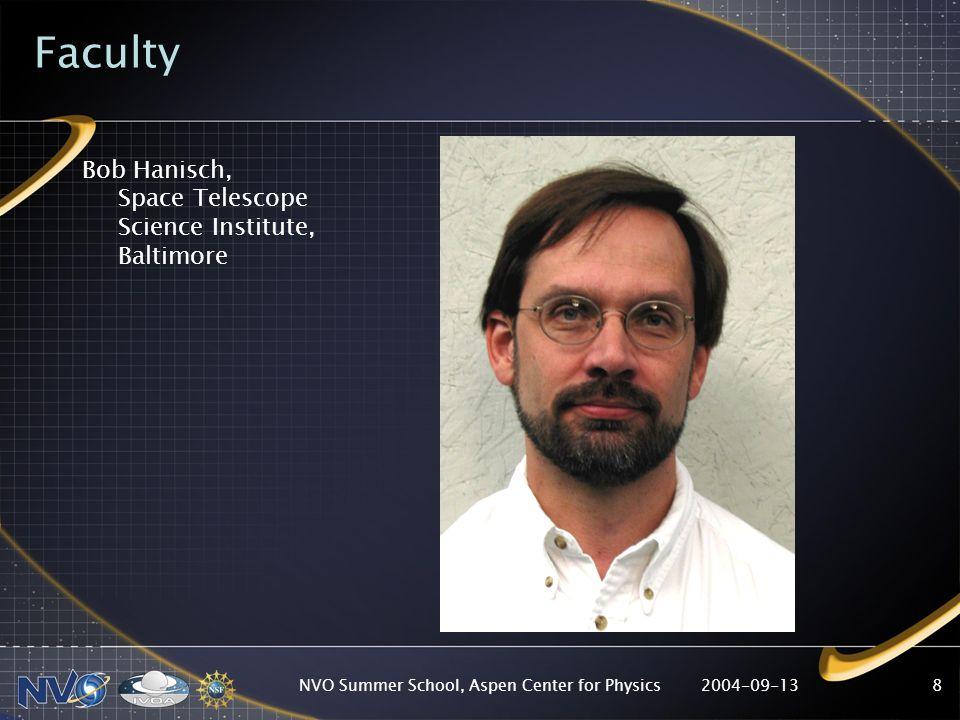 2004-09-13NVO Summer School, Aspen Center for Physics8 Faculty Bob Hanisch, Space Telescope Science Institute, Baltimore