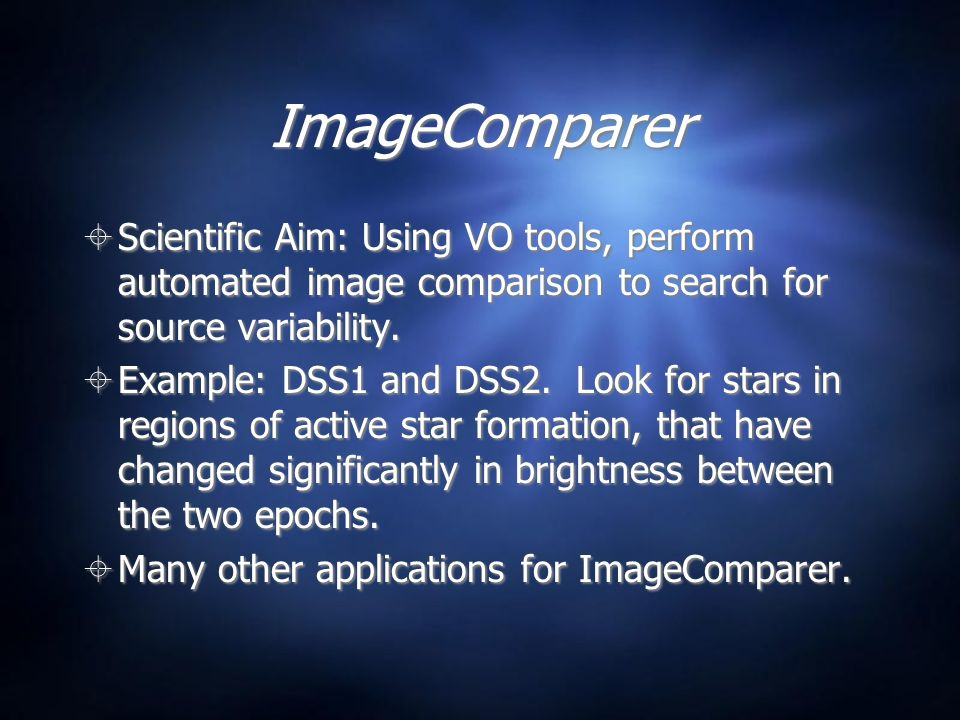 ImageComparer Scientific Aim: Using VO tools, perform automated image comparison to search for source variability. Example: DSS1 and DSS2. Look for st