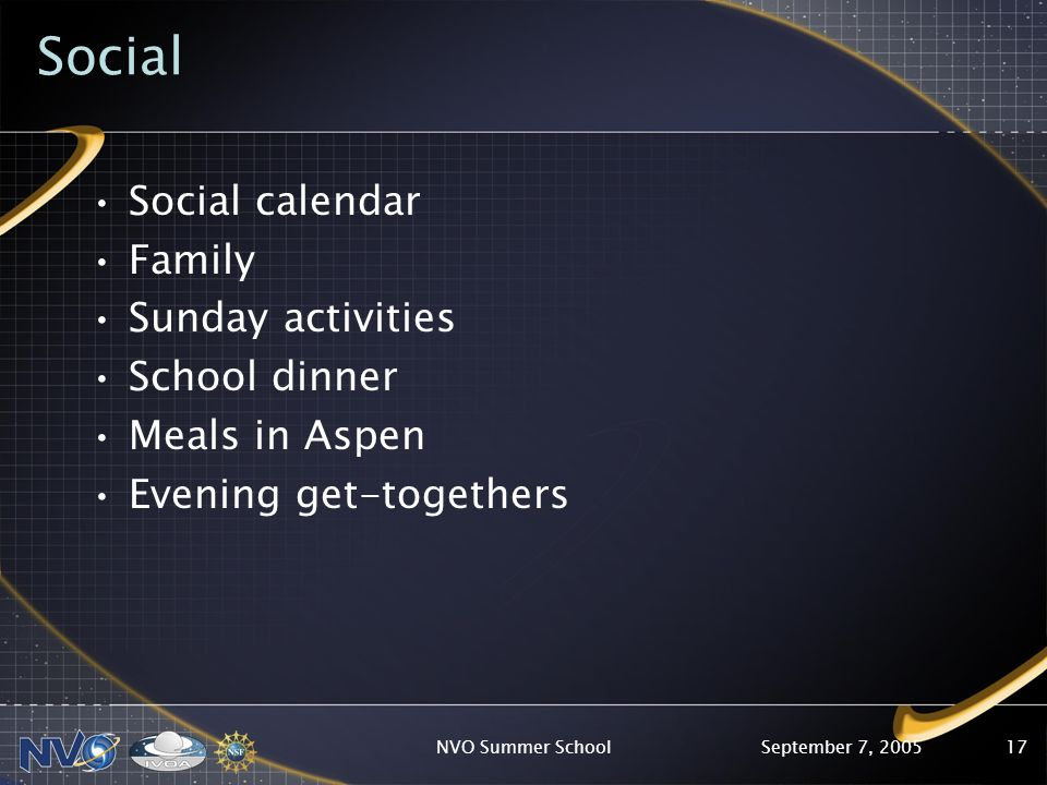 September 7, 2005NVO Summer School17 Social Social calendar Family Sunday activities School dinner Meals in Aspen Evening get-togethers