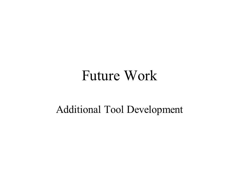 Future Work Additional Tool Development