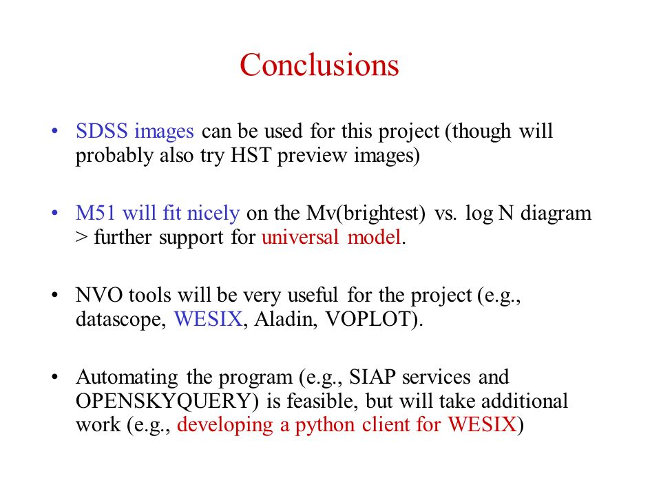 Conclusions SDSS images can be used for this project (though will probably also try HST preview images) M51 will fit nicely on the Mv(brightest) vs.