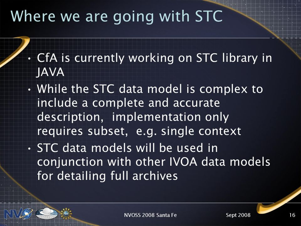 Where we are going with STC CfA is currently working on STC library in JAVA While the STC data model is complex to include a complete and accurate description, implementation only requires subset, e.g.