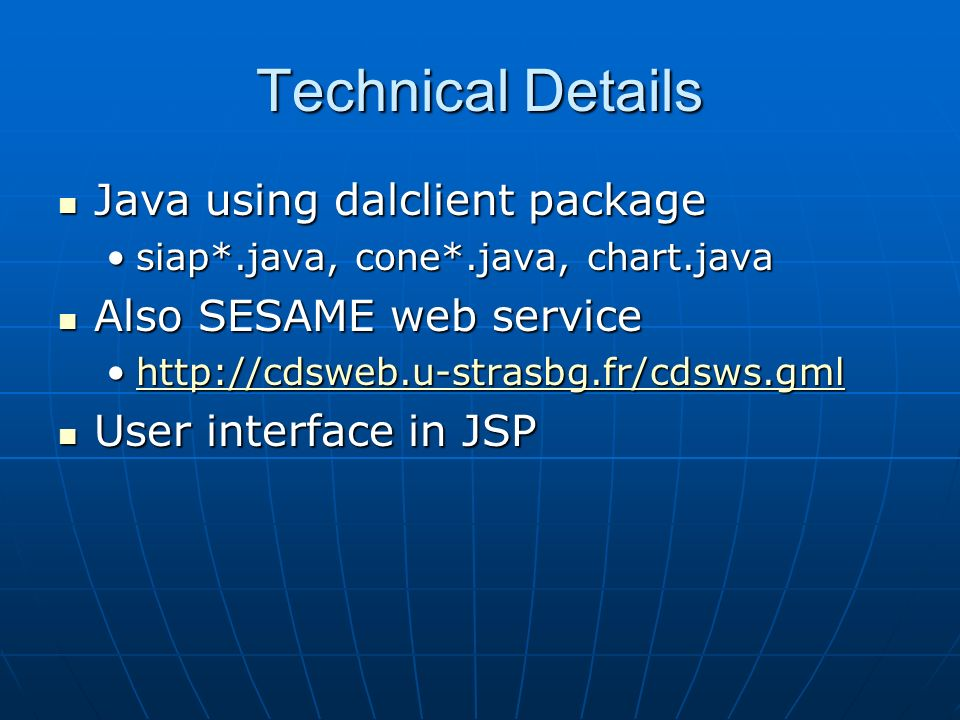 Technical Details Java using dalclient package Java using dalclient package siap*.java, cone*.java, chart.javasiap*.java, cone*.java, chart.java Also