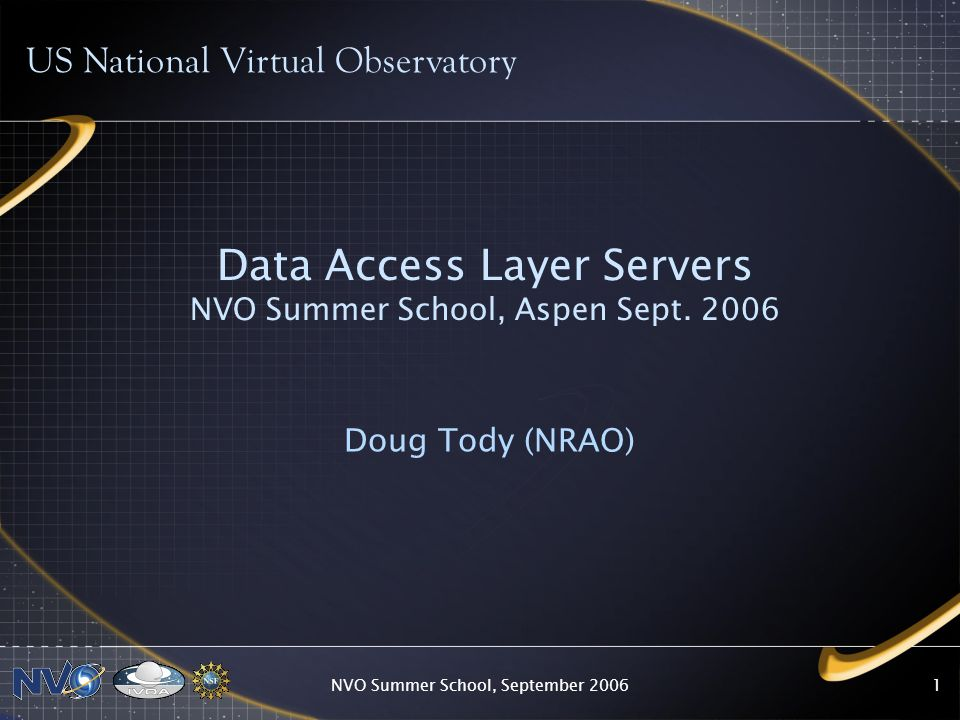 NVO Summer School, September Data Access Layer Servers NVO Summer School, Aspen Sept.