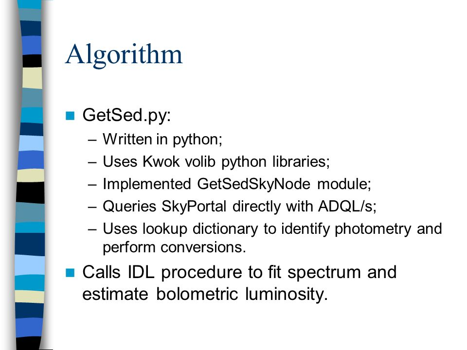 Algorithm GetSed.py: –Written in python; –Uses Kwok volib python libraries; –Implemented GetSedSkyNode module; –Queries SkyPortal directly with ADQL/s; –Uses lookup dictionary to identify photometry and perform conversions.
