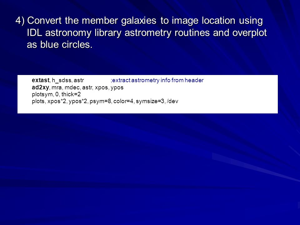 4) Convert the member galaxies to image location using IDL astronomy library astrometry routines and overplot as blue circles. extast, h_sdss, astr;ex
