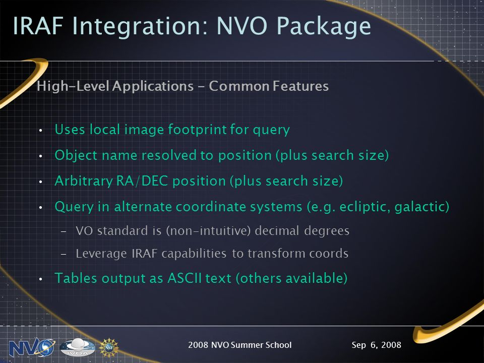 Sep 6, 20082008 NVO Summer School IRAF Integration: NVO Package High-Level Applications - Common Features Uses local image footprint for query Object