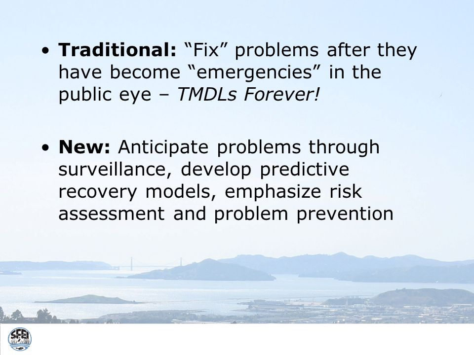 Traditional: Fix problems after they have become emergencies in the public eye – TMDLs Forever.