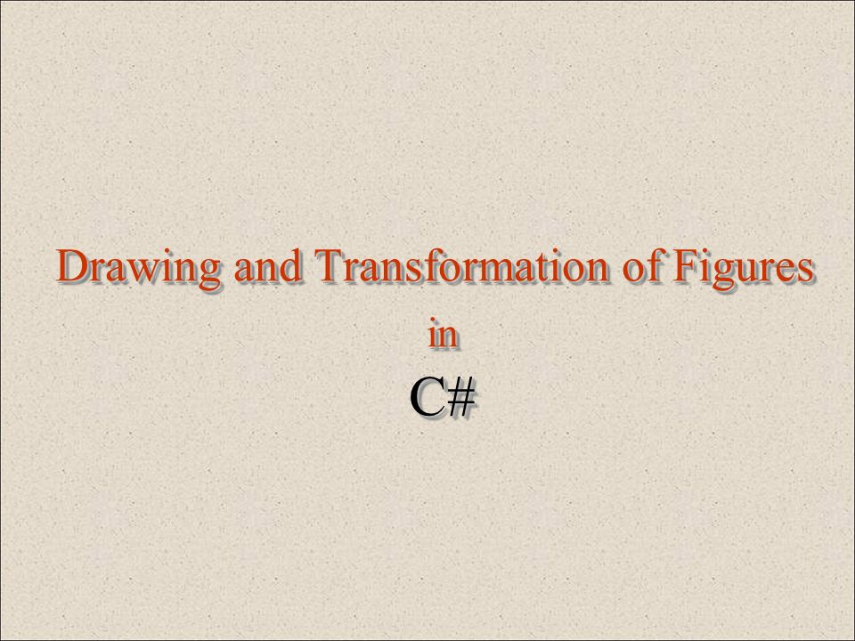 Drawing and Transformation of Figures in C#