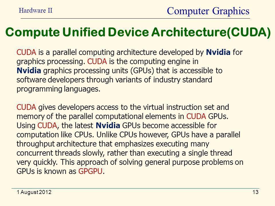 13 Computer Graphics Compute Unified Device Architecture(CUDA) CUDA is a parallel computing architecture developed by Nvidia for graphics processing.