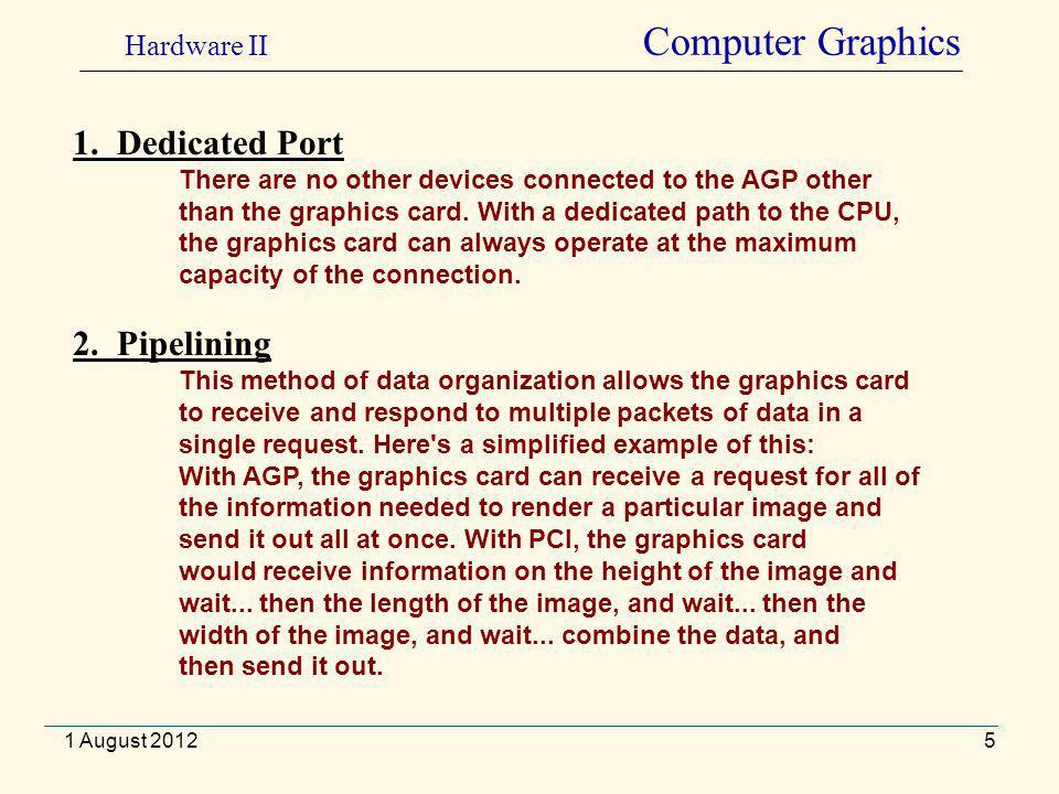 5 1. Dedicated Port There are no other devices connected to the AGP other than the graphics card.
