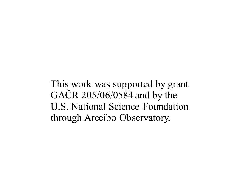 This work was supported by grant GAČR 205/06/0584 and by the U.S. National Science Foundation through Arecibo Observatory.
