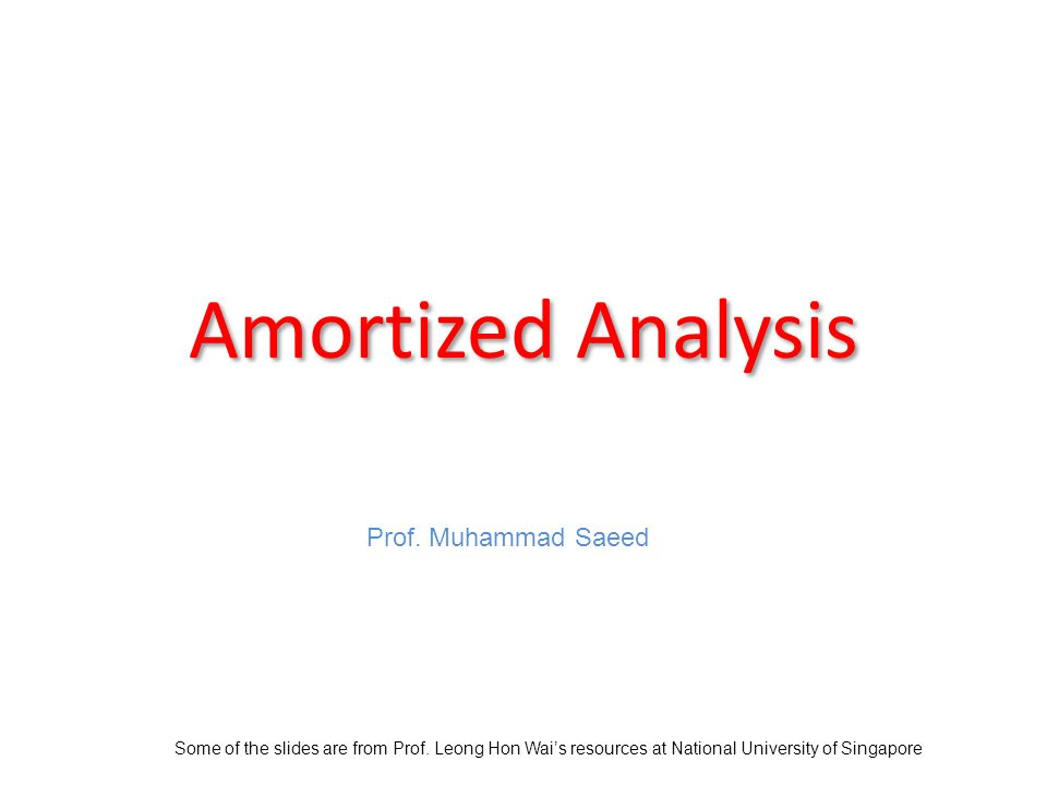 Amortized Analysis Some of the slides are from Prof.