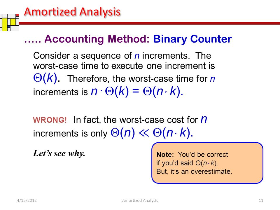 Consider a sequence of n increments. The worst-case time to execute one increment is (k).