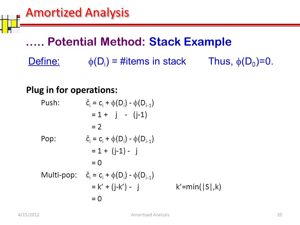 ….. Potential Method: Stack Example Define: (D i ) = #items in stackThus, (D 0 )=0.