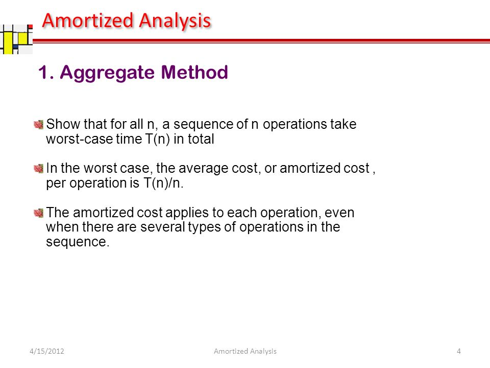1. Aggregate Method Show that for all n, a sequence of n operations take worst-case time T(n) in total In the worst case, the average cost, or amortiz