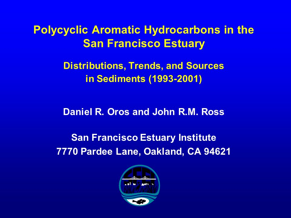 Polycyclic Aromatic Hydrocarbons in the San Francisco Estuary Distributions, Trends, and Sources in Sediments (1993-2001) Daniel R.