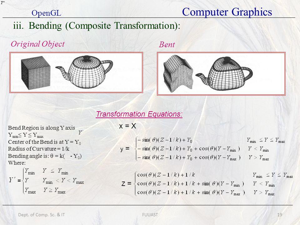 Dept. of Comp. Sc. & ITFUUAST19 iii. Bending (Composite Transformation): Original Object Bent Bend Region is along Y axis Y min Y Y max Center of the