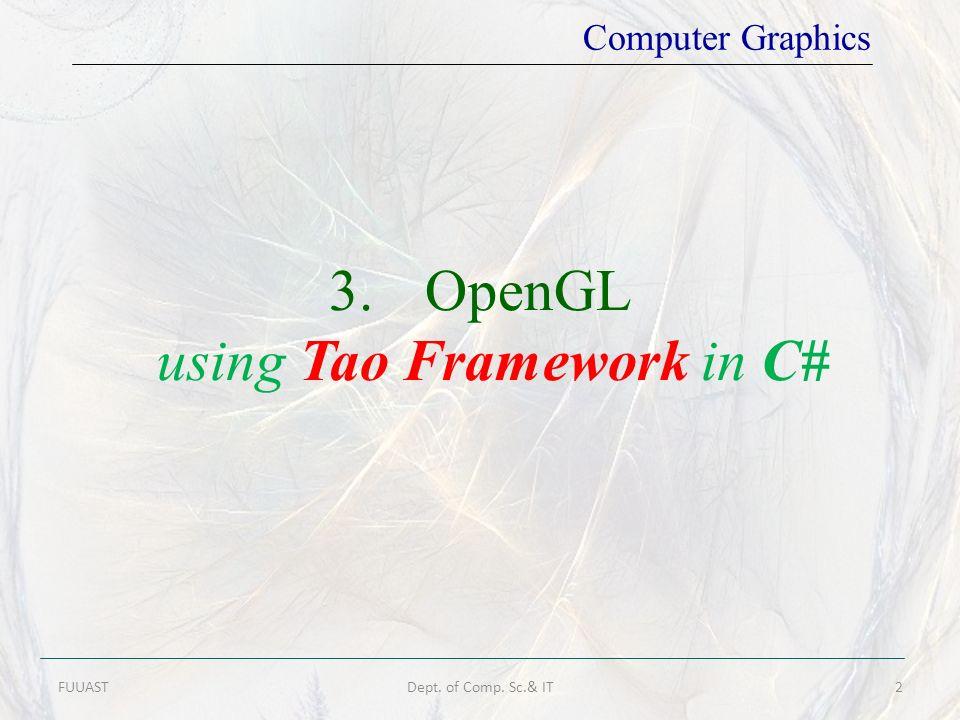 FUUASTDept. of Comp. Sc.& IT2 Computer Graphics 3.OpenGL using Tao Framework in C#