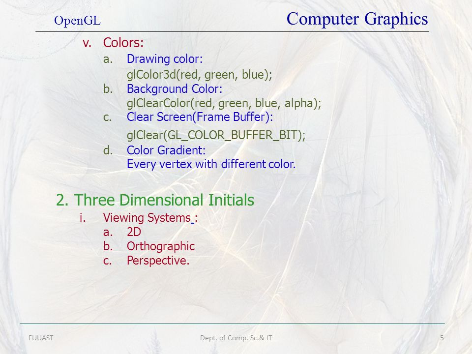 v.Colors: a.Drawing color: glColor3d(red, green, blue); b.Background Color: glClearColor(red, green, blue, alpha); c.Clear Screen(Frame Buffer): glCle