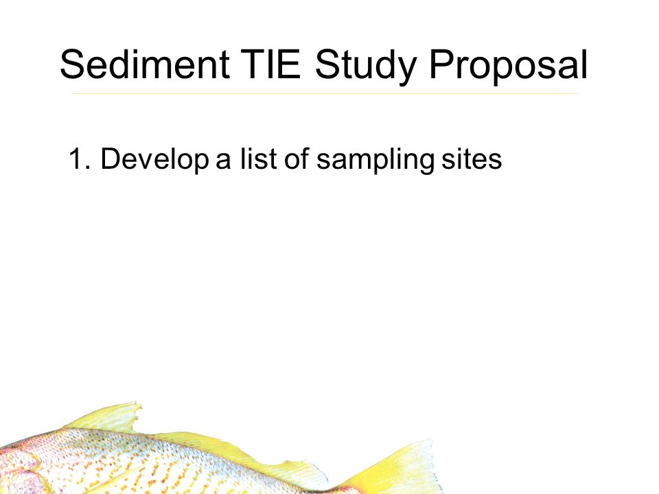 Sediment TIE Study Proposal 1.Develop a list of sampling sites