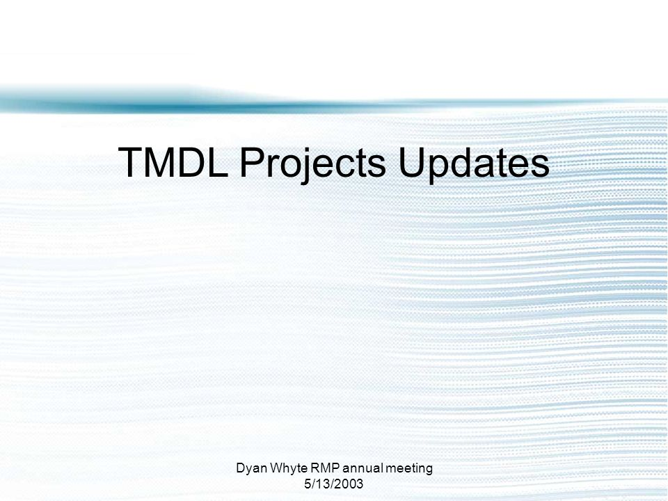 Dyan Whyte RMP annual meeting 5/13/2003 TMDL Projects Updates