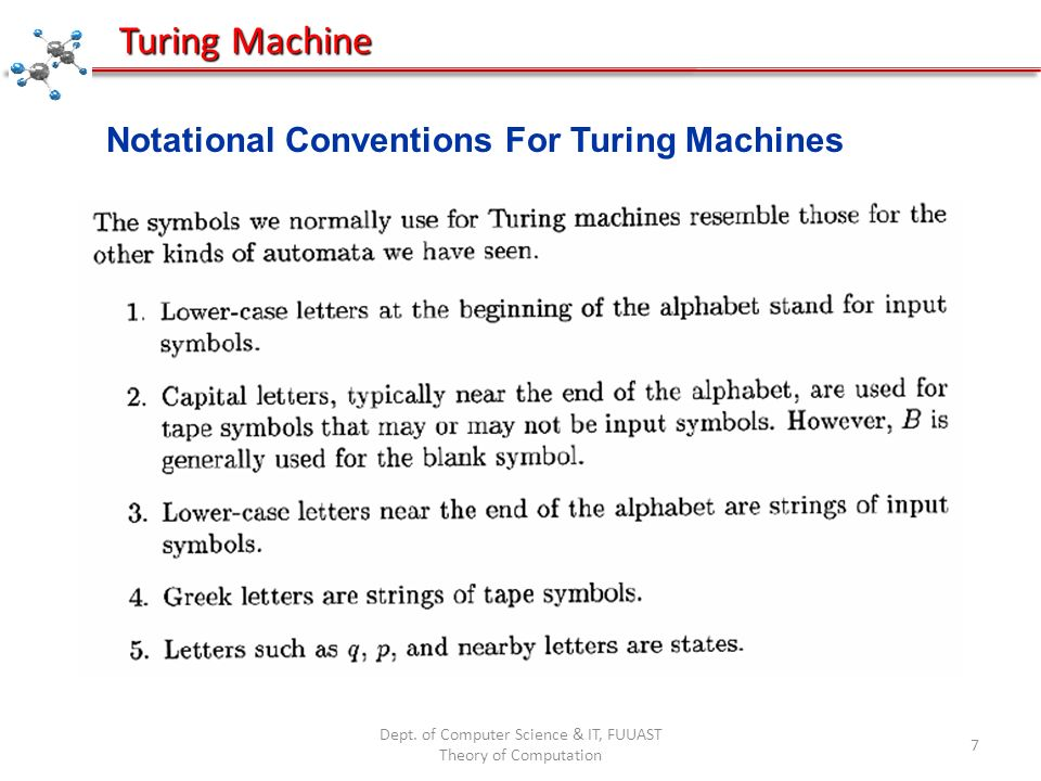 Dept. of Computer Science & IT, FUUAST Theory of Computation 7 Turing Machine Notational Conventions For Turing Machines