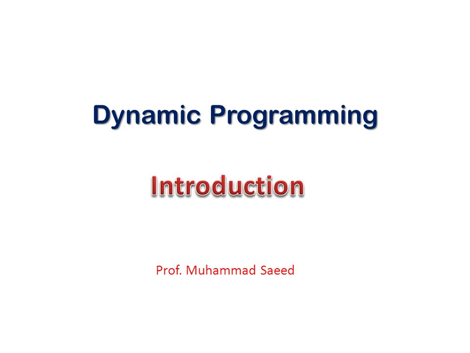 Dynamic Programming Prof. Muhammad Saeed
