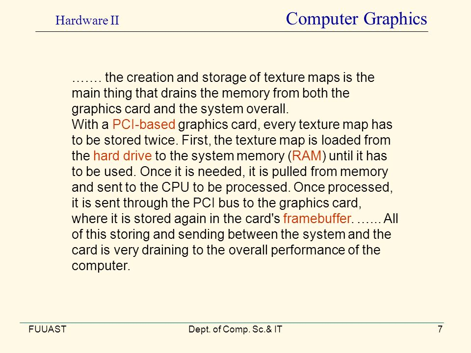 FUUASTDept. of Comp. Sc.& IT7 ……. the creation and storage of texture maps is the main thing that drains the memory from both the graphics card and th