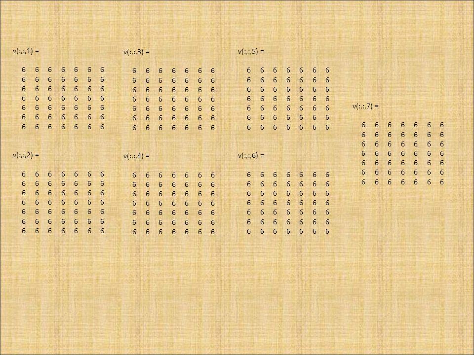 v(:,:,1) = 6 6 6 6 6 6 6 v(:,:,2) = 6 6 6 6 6 6 6 v(:,:,3) = 6 6 6 6 6 6 6 v(:,:,4) = 6 6 6 6 6 6 6 v(:,:,5) = 6 6 6 6 6 6 6 v(:,:,6) = 6 6 6 6 6 6 6 v(:,:,7) = 6 6 6 6 6 6 6