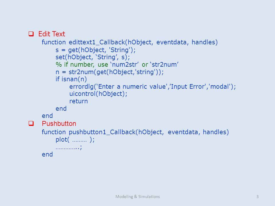 3 Edit Text function edittext1_Callback(hObject, eventdata, handles) s = get(hObject, 'String'); set(hObject, String, s); % if number, use num2str or