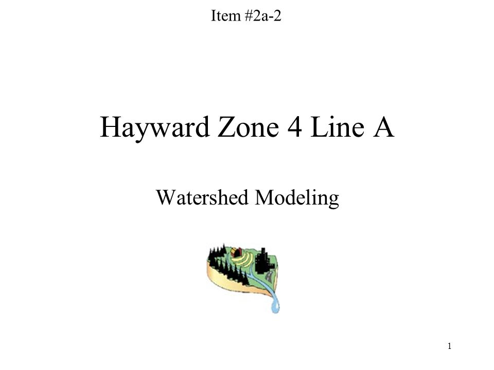 1 Hayward Zone 4 Line A Watershed Modeling Item #2a-2