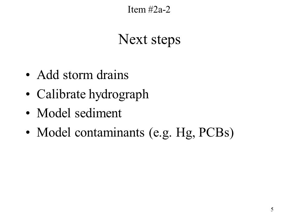 5 Next steps Add storm drains Calibrate hydrograph Model sediment Model contaminants (e.g.