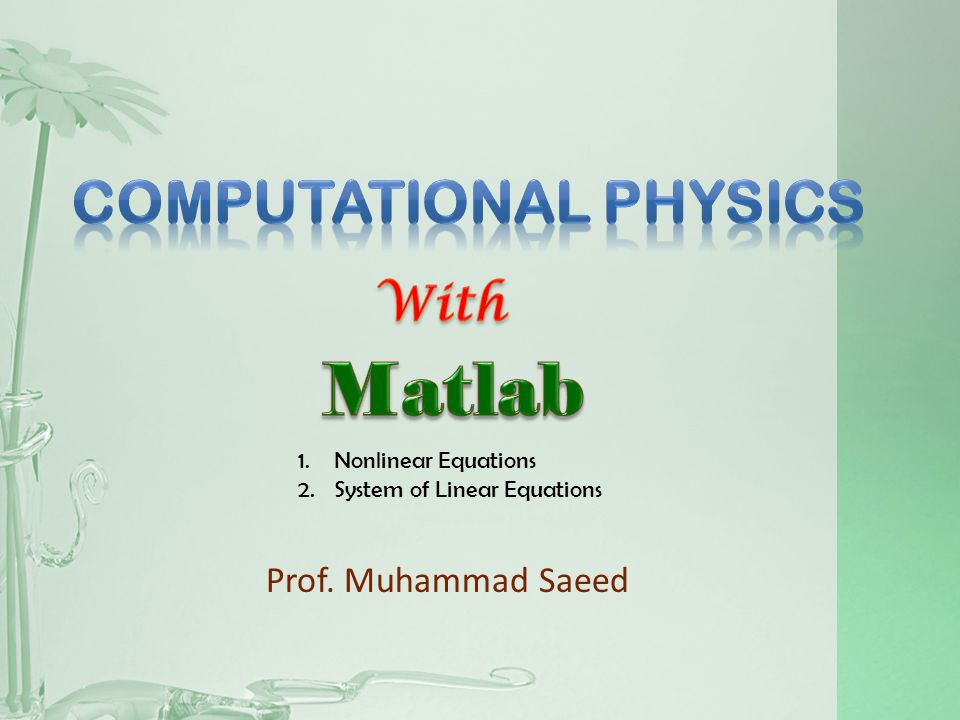 Prof. Muhammad Saeed 1.Nonlinear Equations 2.System of Linear Equations