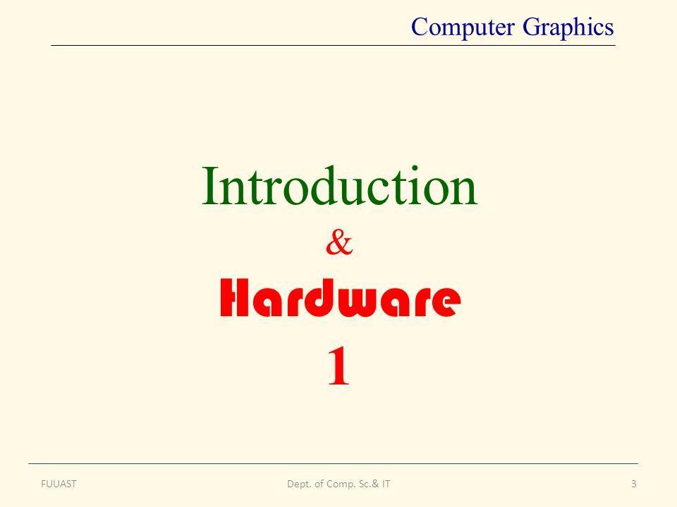 Introduction & Hardware 1 FUUASTDept. of Comp. Sc.& IT3 Computer Graphics