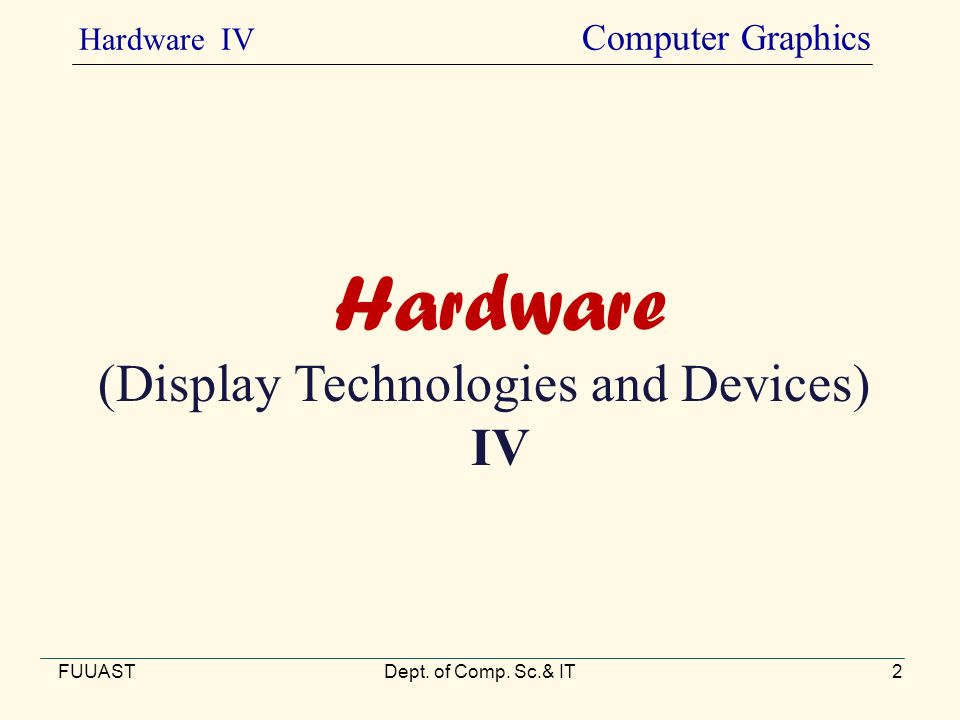 Hardware (Display Technologies and Devices) IV FUUASTDept.